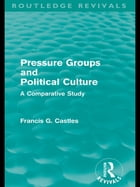 Pressure Groups and Political Culture (Routledge Revivals): A Comparative Study