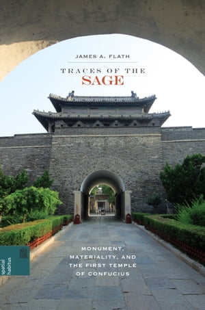 Traces of the Sage: Monument, Materiality, and the First Temple of Confucius