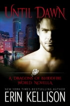 Until Dawn: A Dragons of Bloodfire World Novella by Erin Kellison