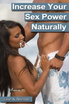 Increase Your Sex Power Naturally by Jane K Allende