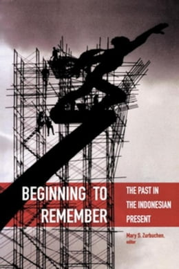 Book Beginning to Remember: The Past in the Indonesian Present by Zurbuchen, Mary S.