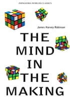 The Mind In The Making by James Harvey Robinson