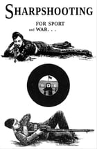 Sharpshooting: For Sport and War by W.W. Greener