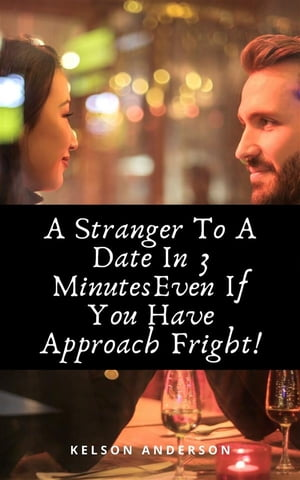 A Stranger To A Date In 3 Minutes Even If You Have Approach Freight: The Secret Recipe On How To Approach, Get Her Number And Secure A Date In 3 Minutes Or Less Even Though You Have Chronic Anxiety And Approach Fright