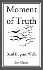 Moment of Truth by Basil Eugene Wells