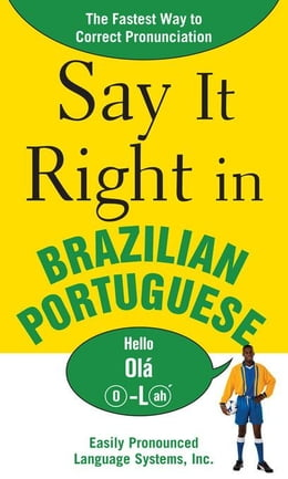 Book Say It Right in Brazilian Portuguese: The Fastest Way to Correct Pronunciation by EPLS