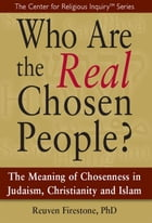 Who Are the Real Chosen People?: The Meaning of Chosenness in Judaism, Christianity and Islamal Chosen People by Reuven Firestone