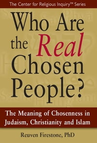 Who Are the Real Chosen People?: The Meaning of Chosenness in Judaism, Christianity and Islamal…