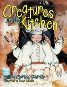 Creatures In the Kitchen by William Charles Schirado