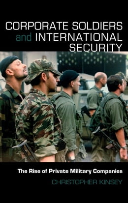 Book Corporate Soldiers and International Security: The by Kinsey, Christopher
