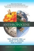 The Anthropocene: The Human Era and How It Shapes Our Planet by Christian Schwägerl