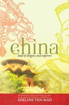 China: Land of Dragons and Emperors: The Fascinating Culture and History of China by Adeline Yen Mah