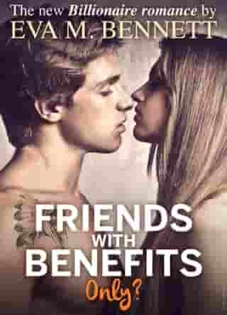 Friends with Benefits, only? - Part 2 by Eva M. Bennett
