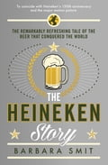 The Heineken Story: The remarkably refreshing tale of the beer that conquered the world 426683a2-e298-414b-b064-e9c741df5535