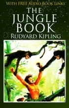 THE JUNGLE BOOK Classic Novels: New Illustrated [Free Audiobook Links] by Rudyard Kipling
