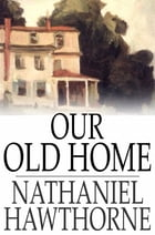 Our Old Home: A Series of English Sketches by Nathaniel Hawthorne