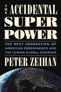 The Accidental Superpower: The Next Generation of American Preeminence and the Coming Global…