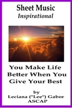 Sheet Music You Make Life Better When You Give Your Best by Lee Gabor