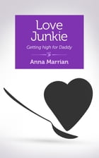 Love Junkie: Getting High for Daddy by Anna Marrian