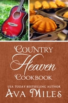Country Heaven Cookbook: Family Recipes & Remembrances by Ava Miles