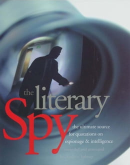 Book The Literary Spy: The Ultimate Source for Quotations on Espionage & Intelligence by Mr. Charles E. Lathrop
