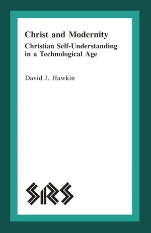 Christ and Modernity Christian Self-Understanding in a Technological Age
