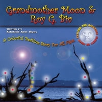 Grandmother Moon & Roy G. Biv: A Colorful Bedtime Story For All Ages. EXPLORE THE AMAZING SECRETS…