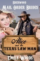 Mail Order Bride: Alice and the Texas Law Man by Emily Woods