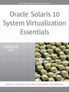 Oracle Solaris 10 System Virtualization Essentials: , Portable Documents by Jeff Victor