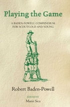 Playing the Game: A Baden-Powell Compendium
