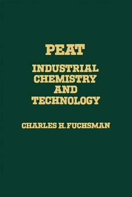 Book Peat: Industrial Chemistry and Technology by Fuchsman, Charles