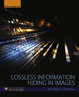 Book Lossless Information Hiding in Images by Zhe-Ming Lu