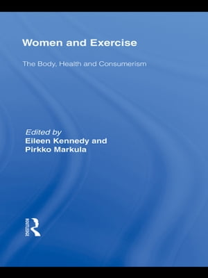 Women and Exercise The Body,  Health and Consumerism