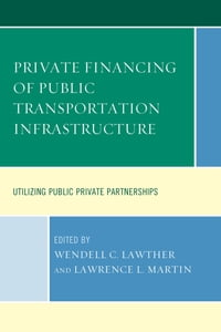 Private Financing of Public Transportation Infrastructure: Utilizing Public-Private Partnerships