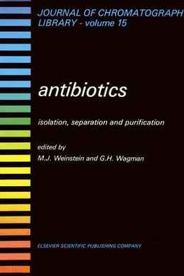 Book ANTIBIOTICS: ISOLATION, SEPARATION AND PURIFICATION by Weinstein, Marvin J.