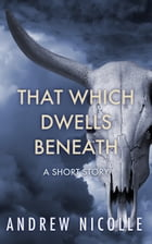 That Which Dwells Beneath: A Short Story by Andrew Nicolle