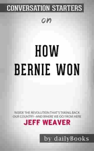 How Bernie Won: Inside the Revolution That's Taking Back Our Country--and Where We Go from Here by Jeff Weaver   Conversation Starters