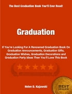 Graduation: If You're Looking For A Renowned Graduation Book On Graduation Announcements, Graduation Gifts, Grad by Helen Kujawski