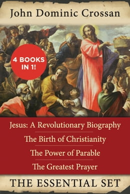 Book The John Dominic Crossan Essential Set: Jesus: A Revolutionary Biography, The Birth of Christianity… by John Dominic Crossan