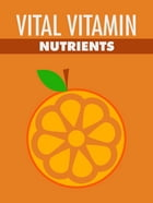 Vital Vitamin Nutrients by Anonymous