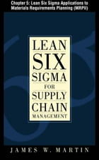 Lean Six Sigma for Supply Chain Management, Chapter 5 - Lean Six Sigma Applications to Materials Requirements Planning (MRPII) by James Martin