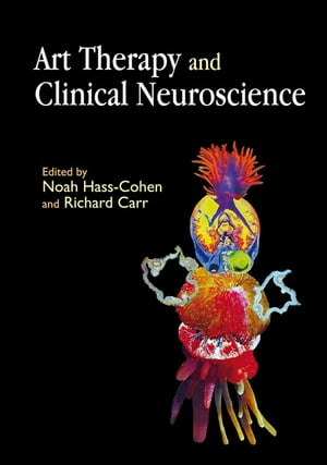 Art Therapy and Clinical Neuroscience by Richard Carr