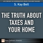 The Truth About Taxes and Your Home by S. Kay Bell