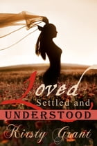 Loved, Settled and Understood by Kirsty Grant