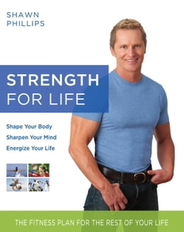 Book Strength for Life: The Fitness Plan for the Rest of Your Life by Shawn Phillips
