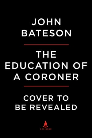 The Education of a Coroner Lessons in Investigating Death
