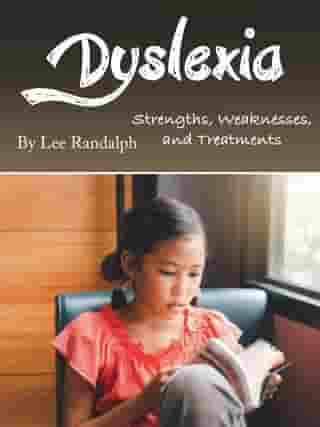 Dyslexia: Strengths, Weaknesses, and Treatments