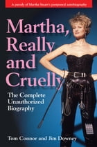 Martha, Really and Cruelly: The Completely Unauthorized Biography by Tom Connor