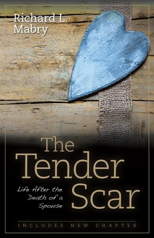 The Tender Scar: Life After the Death of a Spouse by Richard L. Mabry