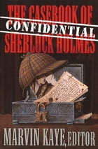 The Confidential Casebook of Sherlock Holmes by Marvin Kaye